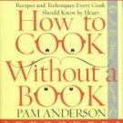 Anderson, Pam. How To Cook Without A Book: Recipes And Techniques Every Cook Should Know By Heart