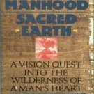 Jastrab, Joseph. Sacred Manhood, Sacred Earth: A Vision Quest Into The Wilderness Of A Man's Heart