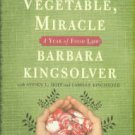 Kingsolver, Barbara. Animal, Vegetable, Miracle: A Year Of Food Life