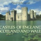 Johnson, Paul. Castles Of England, Scotland And Wales