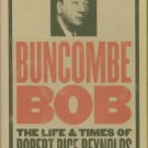 Pleasants, Julian M. Buncombe Bob: The Life And Times Of Robert Rice Reynolds