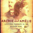 Lucey, Donna M. Archie And Amelie: Love And Madness In The Gilded Age
