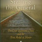 Bonds, Russell S. Stealing The General: The Great Locomotive Chase And The First Medal Of Honor