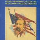 Utley, Robert M. Cavalier In Buckskin: George Armstrong Custer And The Western Military Frontier