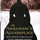 Larson, Kate Clifford. The Assassin&#39;s Accomplice: Mary Surratt And The Plot To Kill Abraham Lincoln