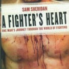 Sheridan, Sam. A Fighter's Heart: One Man's Journey Through The World Of Fighting