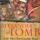 Saunders, Nicholas J. Alexander's Tomb: The Two Thousand Year Obsession To Find The Lost Conqueror