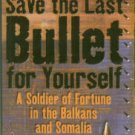 Krott, Rob. Save The Last Bullet For Yourself: A Soldier Of Fortune In The Balkans And Somalia