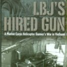 Gebhart, John J.. LBJ's Hired Gun : A Marine Corps Helicopter Gunner's War In Vietnam