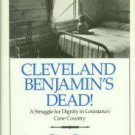 Sims, Patsy. Cleveland Benjamin's Dead! A Struggle For Dignity In Louisiana's Cane Country