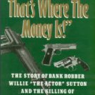 DeSimone, Donald. I Rob Banks: That's Where The Money Is! The Story Of Bank Robber Willie...Sutton