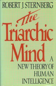 Sternberg, Robert J. The Triarchic Mind: A New Theory Of Human Intelligence