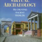 Forte, Maurizio, and Siliotti, Alberto, editors. Virtual Archaeology: Re-Creating Ancient Worlds