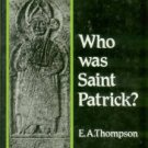 Thompson, E. A. Who Was Saint Patrick?