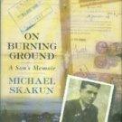 Skakun, Michael. On Burning Ground: A Son's Memoir
