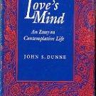 Dunne, John S. Love's Mind : An Essay On Contemplative Life