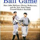 Deford, Frank. The Old Ball Game: How...The New York Giants Created Modern Baseball