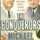 Beschloss, M. The Conquerors: Roosevelt, Truman And The Destruction Of Hitler's Germany, 1941-1945