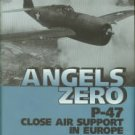 Brulle, Robert V. Angels Zero: P-47 Close Air Support In Europe