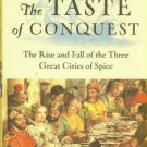 Krondl, Michael. The Taste Of Conquest: The Rise And Fall Of The Three Great Cities Of Spice