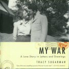Sugarman, Tracy. My War: A Love Story In Letters And Drawings