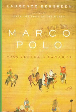 Bergreen, Laurence. Marco Polo: From Venice To Xanadu