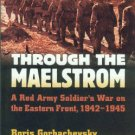 Gorbachevsky, Boris. Through The Maelstrom: A Red Army Soldier's War On The Eastern Front, 1942-1945