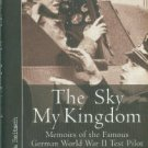 Reitsch, Hanna. The Sky My Kingdom: Memoirs Of The Famous German World War II Test Pilot