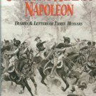 Hunt, Eric. Charging Against Napoleon: Diaries And Letters Of Three Hussars, 1808-1815