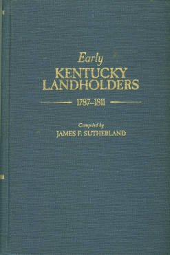 Sutherland, James F, compiler. Early Kentucky Landholders, 1787-1811