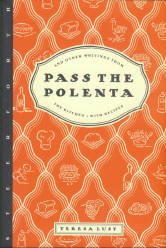 Lust, Teresa. Pass The Polenta And Other Writings From The Kitchen