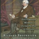 Brookhiser, Richard. Gentleman Revolutionary. Gouverneur Morris: The Rake Who Wrote The Constitution
