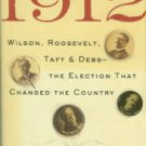 Chace, James. 1912: Wilson, Roosevelt, Taft & Debs -- The Election That Changed The Country