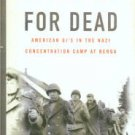 Whitlock, Flint. Given Up For Dead: American GI's In The Nazi Concentration Camp At Berga