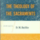 Baillie, D. M. The Theology Of The Sacraments And Other Papers