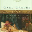 Greene, Gael. Insatiable: Tales From A Life Of Delicious Excess