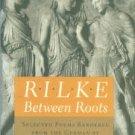 Rilke, Rainer Maria. Rilke: Between Roots