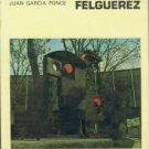 Ponce, Juan Garcia. Felguerez