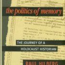 Hilberg, Raul. The Politics Of Memory: The Journey Of A Holocaust Historian
