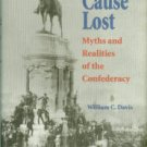 Davis, William C. The Cause Lost: Myths And Realities Of The Confederacy