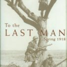 Macdonald, Lyn. To The Last Man: Spring 1918