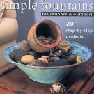 Adkins, Dorcas. Simple Fountains For Indoors & Outdoors: 20 Step-by-Step Projects