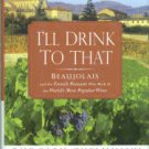Chelminski, Rudolph. I'll Drink To That: Beaujolais And The French Peasant Who Made It...