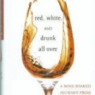 MacLean, Natalie. Red, White, And Drunk All Over: A Wine-Soaked Journey...