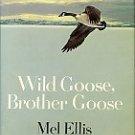 Ellis, Mel. Wild Goose, Brother Goose