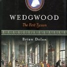 Dolan, Brian. Wedgwood: The First Tycoon