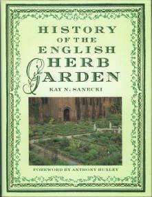 Sanecki, Kay N. History Of The English Herb Garden