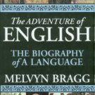 Bragg, Melvyn. The Adventures Of English: The Biography Of A Language