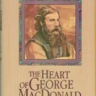 The Heart Of George MacDonald: A One-volume Collection Of His Most Important Fiction, Essays...