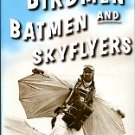 Abrams, Michael. Birdmen, Batmen And Skyflyers: Wingsuits And The Pioneers Who Flew In Them